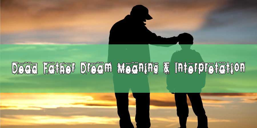 48 Dead Father Dream Meaning & Interpretation - Dreaming of