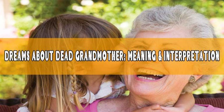 Dreams About Dead Grandmother: Meaning & Interpretation