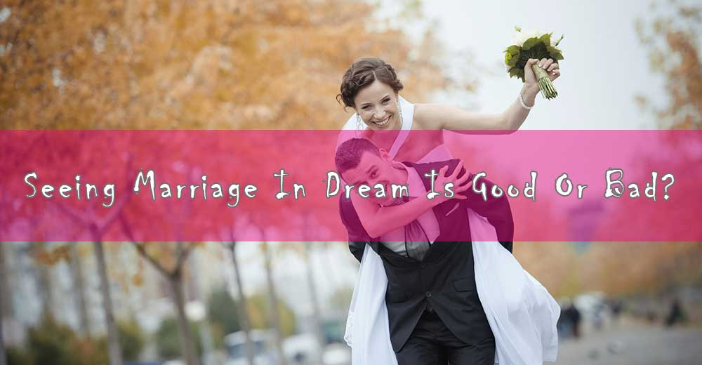 Seeing Marriage in Dream is Good Or Bad ?