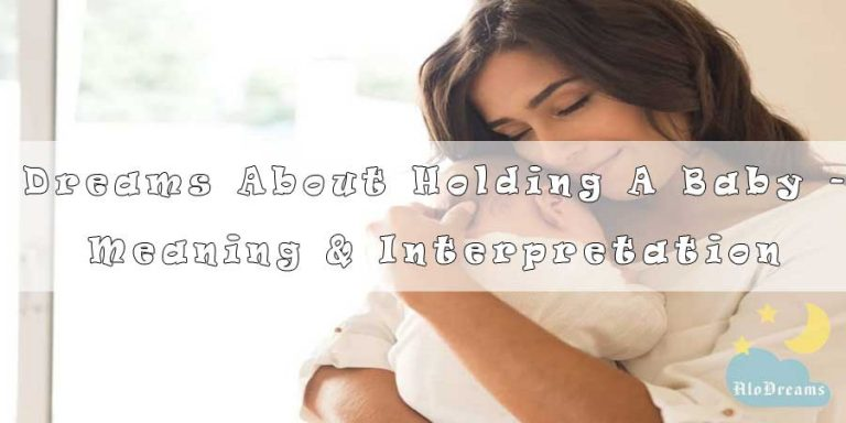 Dreams About Holding A Baby - Meaning & Interpretation