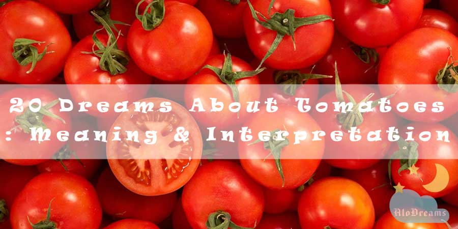 20 Dreams About Tomatoes : Meaning & Interpretation