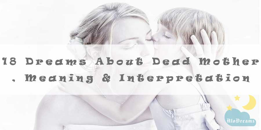 18 Dreams About Dead Mother , Meaning & Interpretation