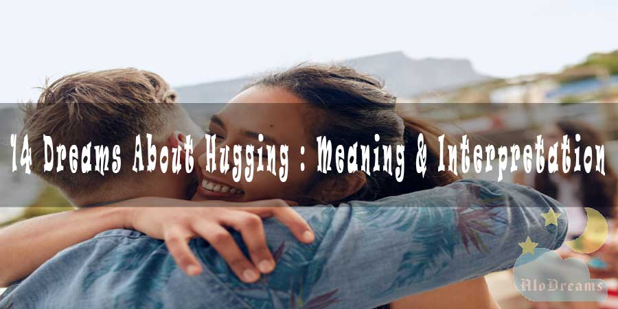 14 Dreams About Hugging : Meaning & Interpretation