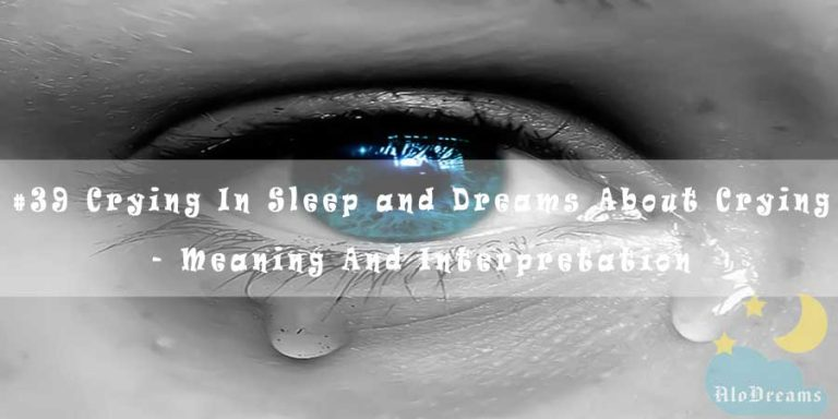 #39 Crying In Sleep and Dreams About Crying - Meaning And Interpretation
