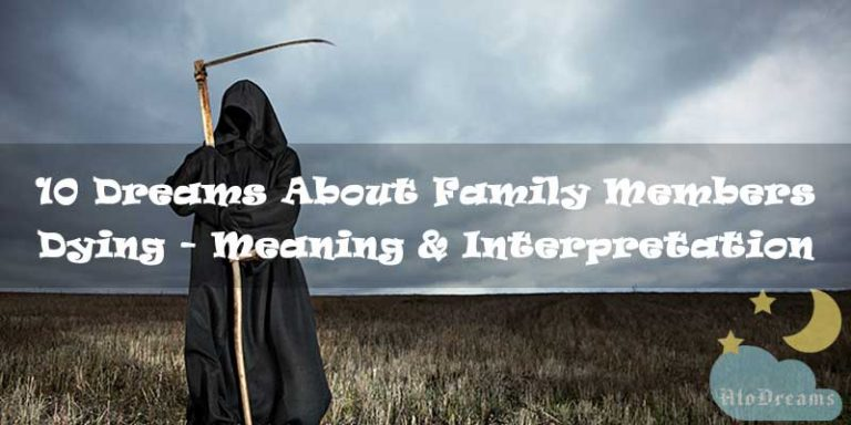 10 Dreams About Family Members Dying - Meaning & Interpretation