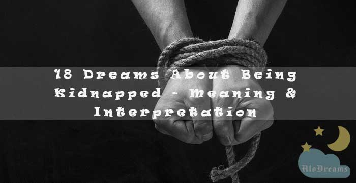 18 Dreams About Being Kidnapped - Meaning & Interpretation