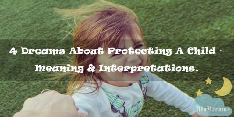 4 Dreams About Protecting A Child – Meaning & Interpretations.