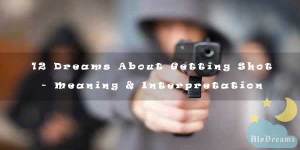 12 Dreams About Getting Shot - Meaning & Interpretation