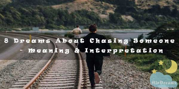 8 Dreams About Chasing Someone - Meaning & Interpretation