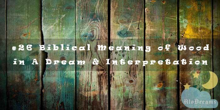 #26 Biblical Meaning of Wood in A Dream & Interpretation