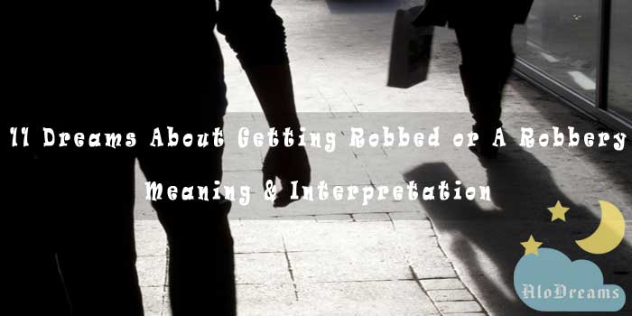11 Dreams About Getting Robbed or A Robbery - Meaning & Interpretation