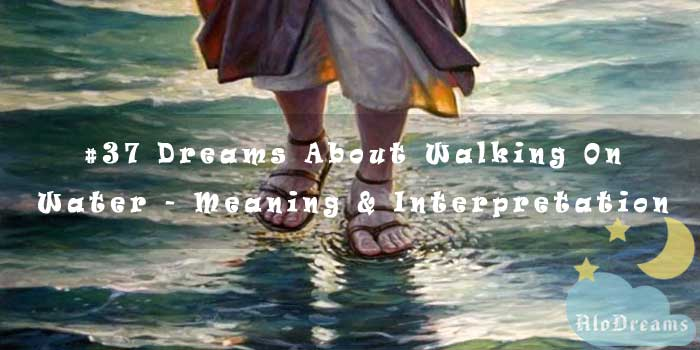 #37 Dreams About Walking On Water - Meaning & Interpretation