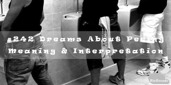 #242 Dreams About Peeing - Meaning & Interpretation