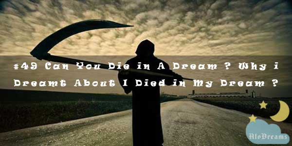 #49 Can You Die in A Dream ? Why i Dreamt About I Died in My Dream ?