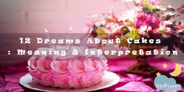 12 Dreams About Cakes : Meaning & Interpretation