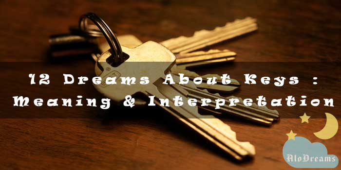 12 Dreams About Keys : Meaning & Interpretation