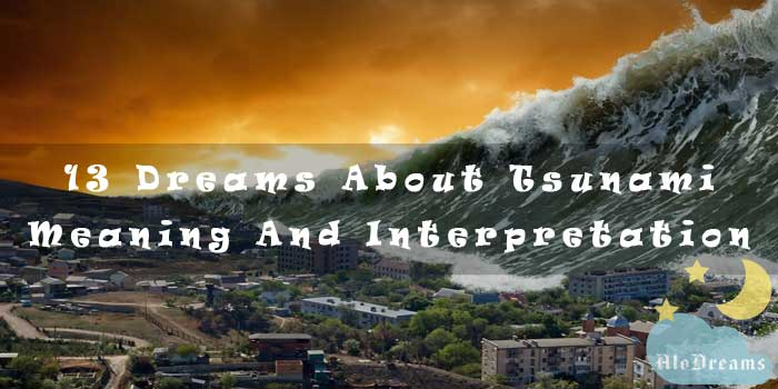 13 Dreams About Tsunami - Meaning And Interpretation