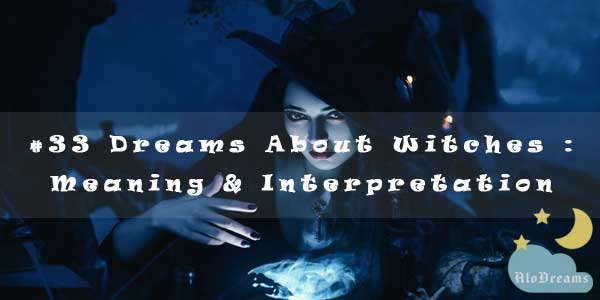 #33 Dreams About Witches : Meaning & Interpretation
