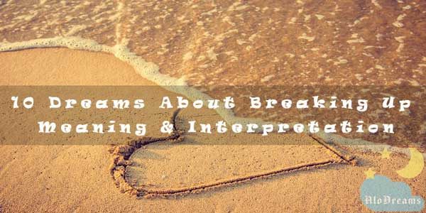 10 Dreams About Breaking Up - Meaning & Interpretation
