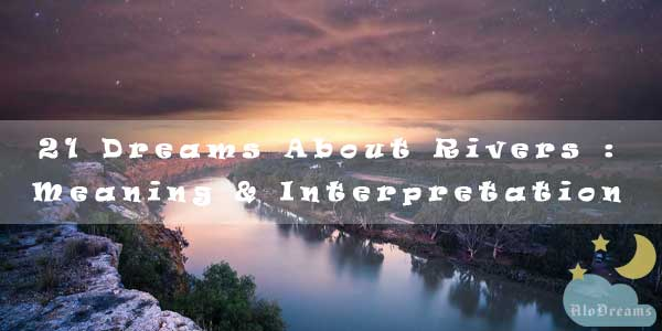 21 Dreams About Rivers : Meaning & Interpretation