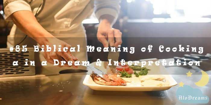 #85 Biblical Meaning of Cooking in a Dream & Interpretation