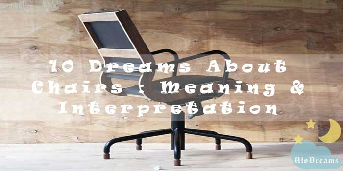 10 Dreams About Chairs : Meaning & Interpretation