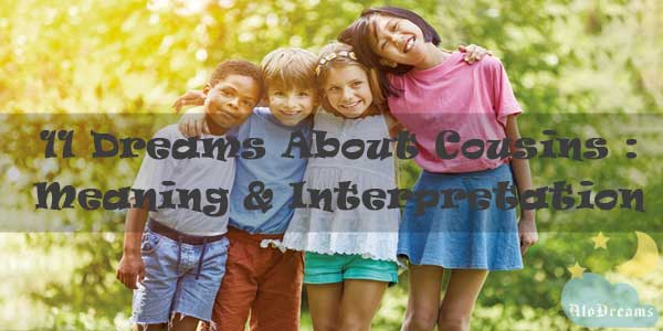 11 Dreams About Cousins : Meaning & Interpretation