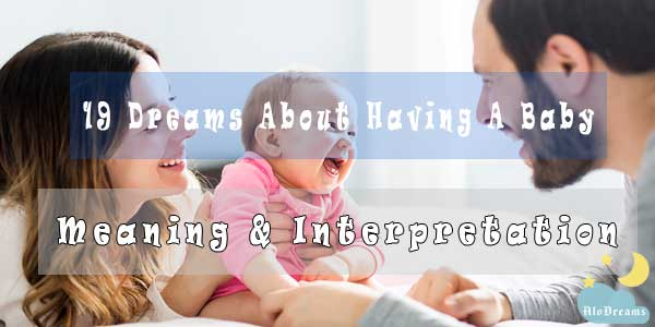 19 Dreams About Having A Baby - Meaning & Interpretation