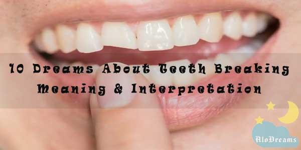 10 Dreams About Teeth Breaking - Meaning & Interpretation