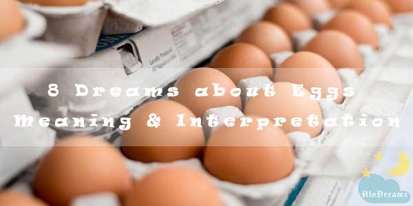 8 Dreams about Eggs : Meaning & Interpretation