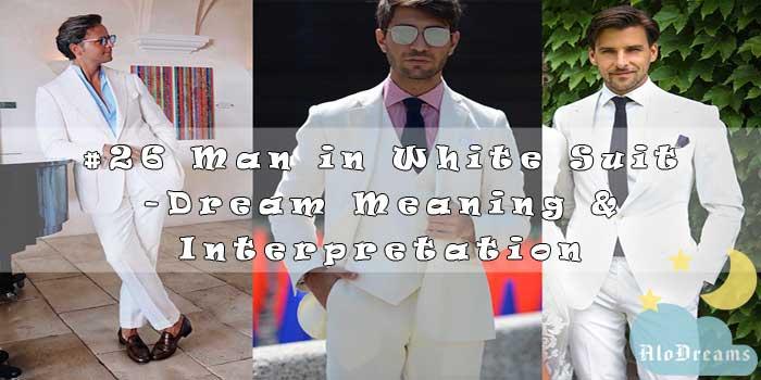 #26 Man in White Suit - Dream Meaning & Interpretation