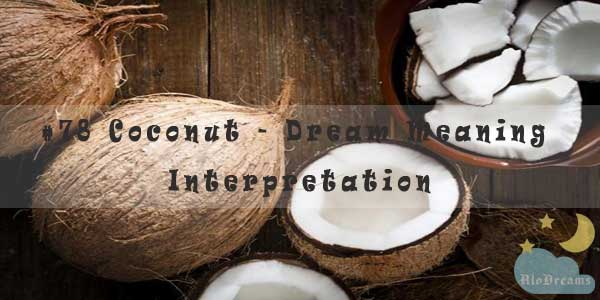 #78 Coconut - Dream Meaning & Interpretation