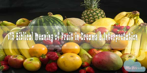 #19 Biblical Meaning of Fruit in Dreams & Interpretation