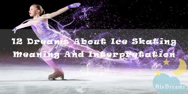 12 Dreams About Ice Skating - Meaning And Interpretation