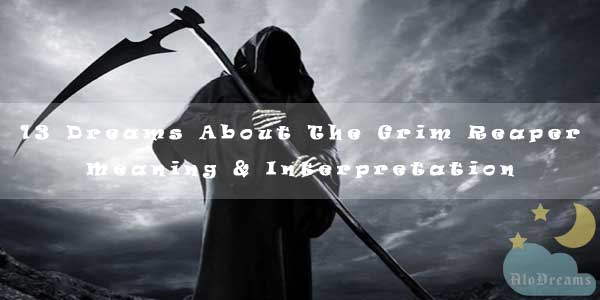 13 Dreams About The Grim Reaper - Meaning & Interpretation