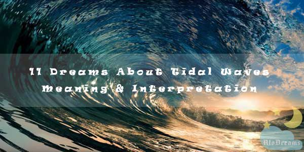 11 Dreams About Tidal Waves - Meaning & Interpretation