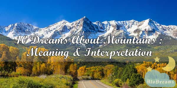 10 Dreams About Mountains : Meaning & Interpretation