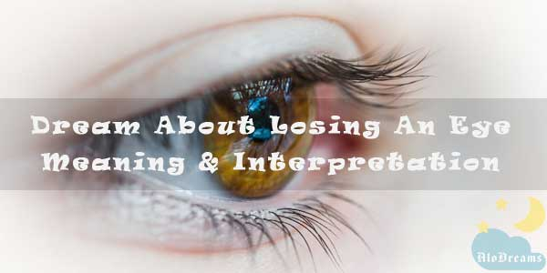 #24 Dream About Losing An Eye - Meaning & Interpretation