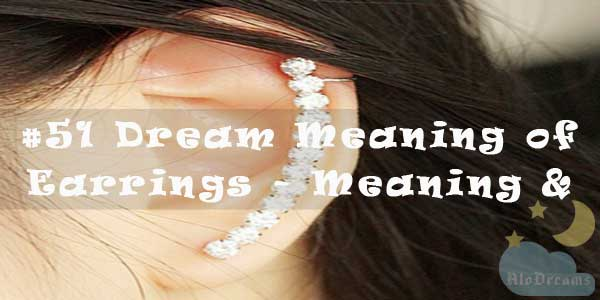 #51 Dream Meaning of Earrings - Meaning & Interpretation