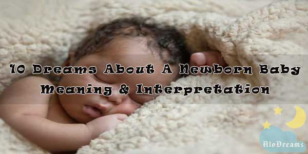 10 Dreams About A Newborn Baby - Meaning & Interpretation