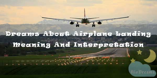 Dreams About Airplane Landing - Meaning And Interpretation