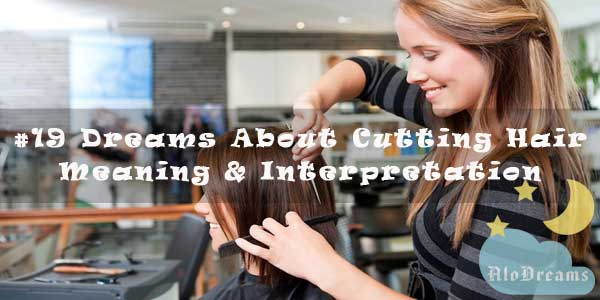#19 Dreams About Cutting Hair - Meaning & Interpretation