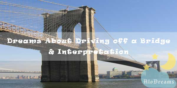 Dreams About Driving off a Bridge & Interpretation