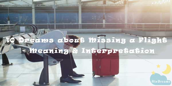 10 Dreams about Missing a Flight - Meaning & Interpretation
