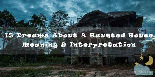 15 Dreams About A Haunted House - Meaning & Interpretation
