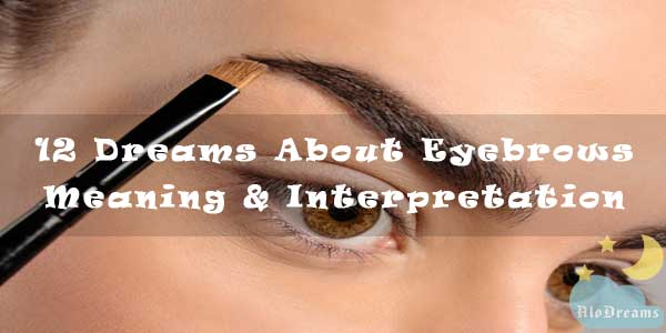 12 Dreams About Eyebrows : Meaning & Interpretation