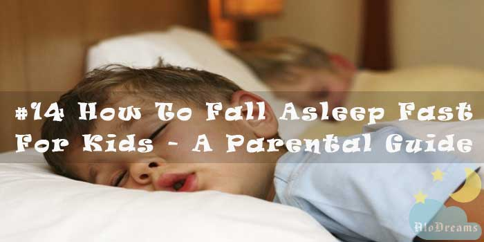 #14 How To Fall Asleep Fast For Kids - A Parental Guide