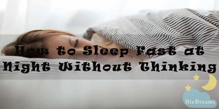 How to Sleep Fast at Night Without Thinking