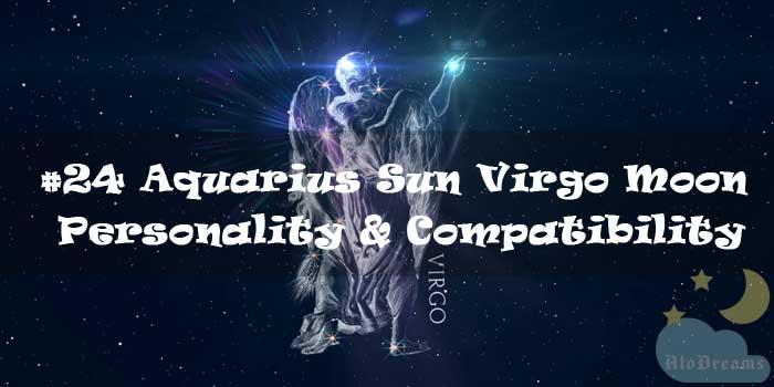 #24 Aquarius Sun Virgo Moon – Personality & Compatibility