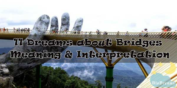 11 Dreams about Bridges : Meaning & Interpretation